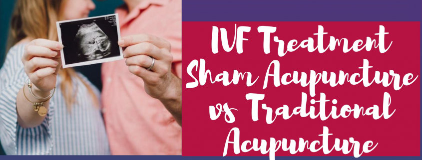 IVF Treatment -sham verses traditional Acupuncture